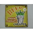 Blechschild, Reklameschild Beer Is Than Therapy Cheaper, Wandschild 30x30 cm